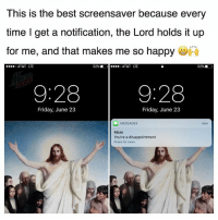 Isn't it wonderful??: This is the best screensaver because every  time I get a notification, the Lord holds it up  for me, and that makes me so happy  AT&T LTE  32% 11  ,1  : AT&T  LTE  9:28  9:28  Friday, June 23  Friday, June 23  MESSAGES  now  Mom  You're a disappointment  Press for more Isn't it wonderful??