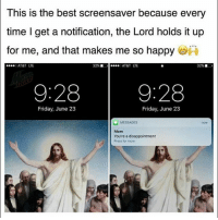Bye kids I'm going to camp for a week: This is the best screensaver because every  time I get a notification, the Lord holds it up  for me, and that makes me so happy  AT&T LTE  32% ■  AT&T  LTE  32% ■  ,  9:28  9:28  Friday, June 23  Friday, June 23  MESSAGES  now  Mom  You're a disappointment  Press for more Bye kids I'm going to camp for a week