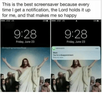 """<p>The Message Made Me Happy Because The Lord Holds It via /r/memes <a href=""""http://ift.tt/2uT9TCU"""">http://ift.tt/2uT9TCU</a></p>: This is the best screensaver because every  time I get a notification, the Lord holds it up  for me, and that makes me so happy  AT&T  LTE  32%,  AT&T  LTE  32% ■  9:28  9:28  Friday, June 23  Friday, June 23  ecrippli  MESSAGES  now  Mom  You're a disappointment  Press for more <p>The Message Made Me Happy Because The Lord Holds It via /r/memes <a href=""""http://ift.tt/2uT9TCU"""">http://ift.tt/2uT9TCU</a></p>"""