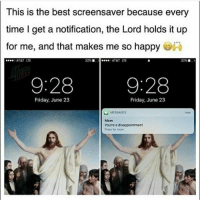 """<p>I love this via /r/dank_meme <a href=""""http://ift.tt/2tgcBmW"""">http://ift.tt/2tgcBmW</a></p>: This is the best screensaver because every  time I get a notification, the Lord holds it up  for me, and that makes me so happy  AT&T LTE  32%.1  .1  e AT&T LTE  32% ■  9:28  9:28  Friday, June 23  Friday, June 23  MESSAGES  now  Mom  You're a disappointment  Press for more <p>I love this via /r/dank_meme <a href=""""http://ift.tt/2tgcBmW"""">http://ift.tt/2tgcBmW</a></p>"""