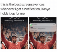 😂😂😂😂😂😂😂😂😂😂: this is the best screensaver cos  whenever i get a notification, Kanye  holds it up for me  Wednesday, September 28  Wednesday, September 28  MESSAGES  Mom  You're such a disappointment  Press for more 😂😂😂😂😂😂😂😂😂😂