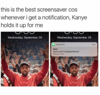 😂😂👏: this is the best screensaver cos  whenever i get a notification, Kanye  holds it up for me  Wednesday, September 28  Wednesday, September 28  MESSAGES  Mom  You're such a disappointment  Press for more 😂😂👏