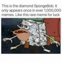 Blackpeopletwitter, Chill, and Meme: This is the diamond SpongeBob. It  only appears once in ever 1,000,000  memes. Like this rare meme for luck Y'all lucky I decided to share this luck, just do me a favor and chill out with the Raid death threats