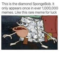 This meme has gotten out of hand: This is the diamond SpongeBob. It  only appears once in ever 1,000,000  memes. Like this rare meme for luck This meme has gotten out of hand