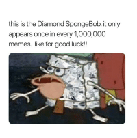 Memes, SpongeBob, and Diamond: this is the Diamond SpongeBob, it only  appears once in every 1,000,000  memes. like for good luck!! follow @iamathicchotdog to pass all your classes