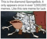Meme, Memes, and SpongeBob: This is the diamond SpongeBob. It  only appears once in ever 1,000,000  memes. Like this rare meme for luck memehumor:  Diamond SpongeBob