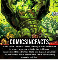 """Batman, Disney, and Memes: THIS IS  THE END HE  WANTS.""""  COMICSINCFACTS  When Jamie Custer (a crazed military officer) attempted  to launch a nuclear missile, the Uni-Power  transformed Bruce Banner (Hulk) into Captain Universe.  This resulted in Bruce Banner and the Hulk becoming  separate entities. Type OP letter by letter without being interrupted! Please Turn On Your Post Notifications For My Account😜👍! - - - - - - - - - - - - - - - - - - - - - - - - Batman Superman DCEU DCComics DeadPool DCUniverse Marvel Flash MarvelComics MCU MarvelUniverse Netflix DeathStroke JusticeLeague StarWars Spiderman Ironman Batman Logan TheJoker Like4Like L4L WonderWoman DoctorStrange Flash JusticeLeague WonderWoman Hulk Disney CW DarthVader Tonystark Wolverine"""