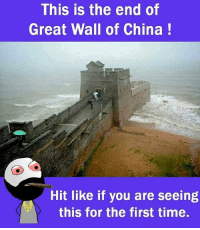 Memes, China, and This Is the End: This is the end of  Great Wall of China  Hit like if you are seeing  this for the first time.