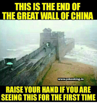 Memes, This Is the End, and 🤖: THIS IS THE END OF  THE GREAT WALL OF CHINA  www.jokesking.in  RAISE YOUR HAND IF YOUARE  SEEING THIS FOR THE FIRST TIME Amazing..