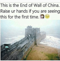 Memes, China, and This Is the End: This is the End of Wall of China.  Raise ur hands if you are seeing  this for the first time. I have walked on the Great Wall of China but never went that far!