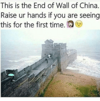Memes, Yeah, and China: This is the End of Wall of China  Raise ur hands if you are seeing  this for the first time. @Regrann from @ministerenqiwsir - Yeah! That Part! 40dayfruitfast dot com - regrann