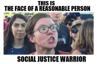 THIS IS  THE FACE OF A REASONABLE PERSON  SOCIAL JUSTICE WARRIOR ~Spaulding