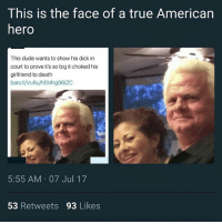 Dude, True, and American: This is the face of a true American  hero  This dude wants to show his dick in  court to prove it's so big it choked his  girlfriend to death  bars.tl/Vu6u/hEMhg96iZC  5:55 AM 07 Jul 17  53 Retweets 93 Likes I wish I had these problems 😪