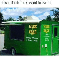 Future, Memes, and Soon...: This is the future l want to live in  WAKE WA  BAKE BAKE  Coffee-2 Donuts  & Blunt $6.95  Coffee  2 Donuts  Blunt  $6.45 Coming soon @highgals