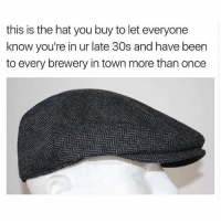 Every brewery: this is the hat you buy to let everyone  know you're in ur late 30s and have been  to every brewery in town more than once Every brewery