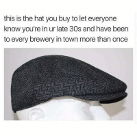 Brewery: this is the hat you buy to let everyone  know you're in ur late 30s and have been  to every brewery in town more than once