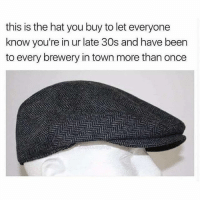@middleclassfancy is the funniest page I've ever seen. It's pretty much all memes that shit on craft beer: this is the hat you buy to let everyone  know you're in ur late 30s and have been  to every brewery in town more than once @middleclassfancy is the funniest page I've ever seen. It's pretty much all memes that shit on craft beer