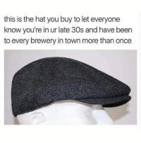 This is so true 😂💯 WSHH: this is the hat you buy to let everyone  know you're in ur late 30s and have been  to every brewery in town more than once This is so true 😂💯 WSHH