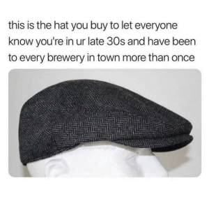 Add a beard and a belly: this is the hat you buy to let everyone  know you're in ur late 30s and have been  to every brewery in town more than once  CoupyDumpling Add a beard and a belly