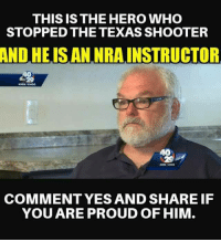 Memes, Texas, and Proud: THIS IS THE HERO WHO  STOPPED THE TEXAS SHOOTER  AND  HE.ISAN NRAINSTRUCTOR  40  be 29  40  COMMENT YES AND SHARE IF  YOU ARE PROUD OF HIM