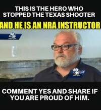 Memes, Texas, and Proud: THIS IS THE HERO WHO  STOPPED THE TEXAS SHOOTER  ND  HE.ISAN NRAINSTRUCTOR  40  40  NES  COMMENTYES AND SHARE IF  YOU ARE PROUD OF HIM A #SALUTE You Sir!