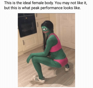 Idealizer: This is the ideal female body. You may not like it,  but this is what peak performance looks like.