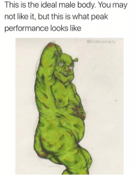 Dank, May, and You: This is the ideal male body. You may  not like it, but this is what peak  performance looks like  @tindervsreality Get in my swamp