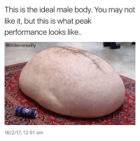 Dank, May, and You: This is the ideal male body. You may not  like it, but this is what peak  performance looks like  @tindervsreality  16/2/17, 12:51 am