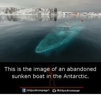 Memes, Image, and Boat: This is the image of an abandoned  sunken boat in the Antarctic.  f/d.dyouknowpage1  舀@didyouknowpage