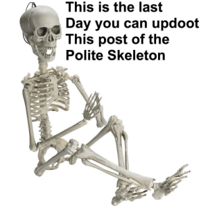 Dank, Memes, and Target: This is the last  Day you can updoot  This post of the  Polite Skeleton Spare one, kind redditor by WolfTheMemester MORE MEMES