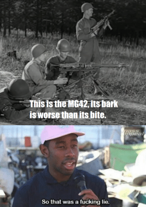 War department films: This is the MG42, its bark  is worse than its bite.  ppeal  So that was a fucking lie. War department films