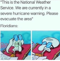 """😂😂😂😂👍🏾 trapvine hurricanematthew lmao tagafriend: """"This is the National Weather  Service. We are currently in a  severe hurricane warning. Please  evacuate the area""""  Floridians: 😂😂😂😂👍🏾 trapvine hurricanematthew lmao tagafriend"""