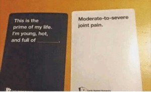 Too real via /r/funny https://ift.tt/2vsojN1: This is the  prime of my life.  I'm young, hot,  Moderate-to-severe  joint pain  and full of Too real via /r/funny https://ift.tt/2vsojN1