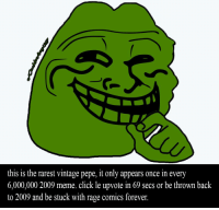 2009: this is the rarest vintage pepe, it only appears once in every  6,000,000 2009 meme. click le upvote in 69 secs or be thrown back  to 2009 and be stuck with rage comics forever.