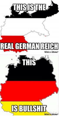 You know it.  - Grunge: THIS IS THE  REAL GERMAN REICH  Make a Meme+  THIS  IS BULLSHIT  Make Meme You know it.  - Grunge