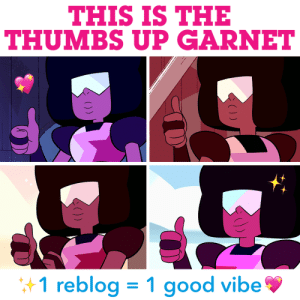 Tumblr, Blog, and Good: THIS IS THE  THUMBS UP GARNET  1 reblog = 1 good vibe jasper-positivity:   cartoonnetwork:  Garnet thinks you deserve some positivity today! ✨  I need all the good vibes