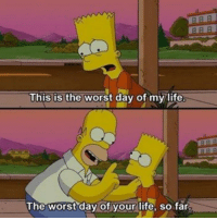 the worst day of my life: This is the worst day of my life  ITETET  The worst day of your life, so far.