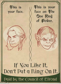 Maybe it's not all it's cracked up to be... ~ Barry Allen: This is  This is your  face on The  your face.  One Ring  of Dower.  If Like It,  Don't put a Ring On It  Paid the Council of Elrond  DORKLUI Maybe it's not all it's cracked up to be... ~ Barry Allen