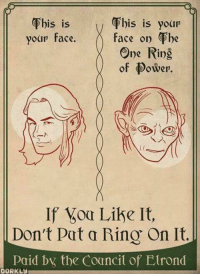 elrond: This is  This is your  face on The  your face.  One Ring  of Dower.  If Your Like It,  Don't pat a Ring On It  Paid the Council of Elrond  DORKLu