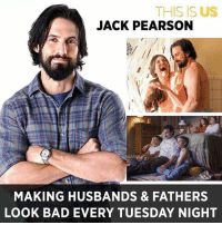 Bad, Memes, and Pearson: THIS IS US  JACK PEARSON  MAKING HUSBANDS & FATHERS  LOOK BAD EVERY TUESDAY NIGHT