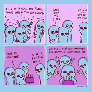 Fire, Tiny, and Will: THIS IS  WAS WHEN YoU EMERGED  WHERE THE LANET  AND  N oW  WE  SING  JuST  STARE  AT You  7  TINY  THIS IS  ON FIRE  EXTINGUISH! EXTINGUISH!  EXTINGUISHI EXTINGUISH!  WILL  EXHALE  ON IT!  NATHANWPYLE e x t i n g u i s h (OC)