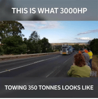 Memes, Power, and 🤖: THIS IS WHAT 3000HP  TOWING 350 TONNES LOOKS LIKE That's a lot of power and a lot of weight! 📹:Glenn