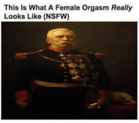 meme: This is What A Female orgasm Really  Looks Like (NSFW) meme