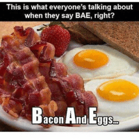 Bae, Gym, and Bacon: This is what everyone's talking about  when they say BAE, right?  Bacon And  Eggs Bae 💕