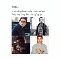 Girls, Huh, and Girl: THIS  is what girls actually mean when  they say they like 'nerdy' guys really HUH j