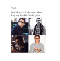 Girls, Girl, and Mean: THIS  is what girls actually mean when  they say they like 'nerdy' guys @sassygirltweets is hilarious! Haha!