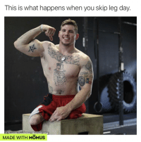 Leg Day: This is what happens when you skip leg day.  MADE WITH MOMUS