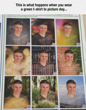 lolzandtrollz:  Picture Day Goes Wrong: This is what happens when you wear  a green t-shirt to picture day...  eestere a  Preview  Preview  ur phate to thei  Preview  Preview  Preview  Peview  Preview  vie  Previet  Previ  peview  Preview  vie  Preview lolzandtrollz:  Picture Day Goes Wrong