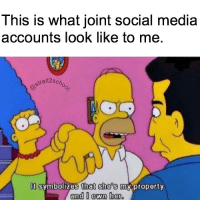 Homer n' Marge Simpson are in a relationship... 🙌🏽: This is what joint social media  accounts look like to me.  etrait2Sch  Ot symbolizes that she's my property  and I own her Homer n' Marge Simpson are in a relationship... 🙌🏽