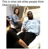 Memes, White People, and Obamacare: This is what old white people think  Obamacare is...